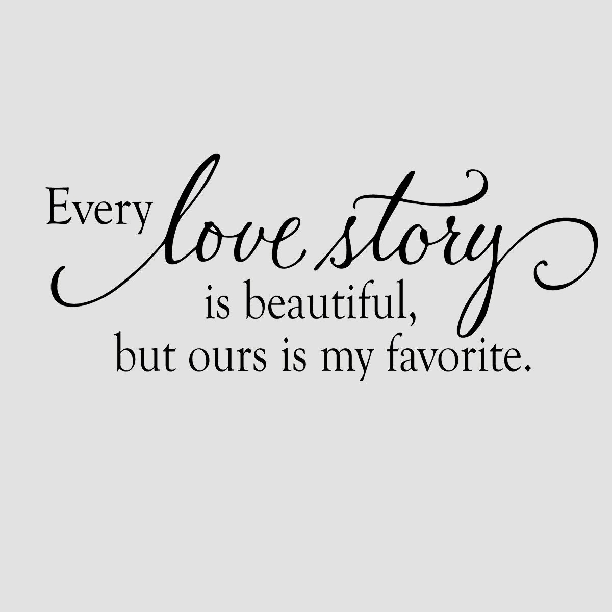 Quotes About A Love Story : Every love story is beautiful but ours is by OldBarnRescueCompany