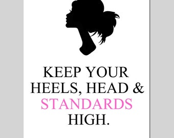 Keep Your Heels, Head & Standards High - 8x10 Modern Inspirational Typography Quote Print - Choose Your Colors
