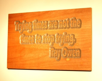 Trying Times are not the time to stop trying - Wooden Plaque - 08038