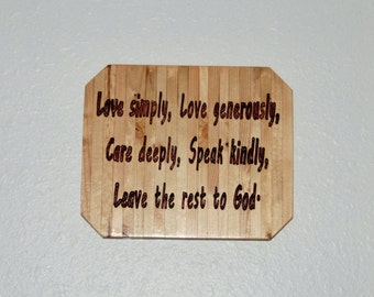 Love simply, Love generously, Care Deeply, Speak kindly, Leave the rest to God -  Hand painted wooden plaque. 13024