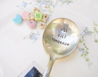 I'll Diet Tomorrow Hand Stamped Vintage Silver Plate Spoon