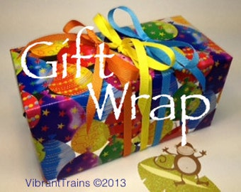 GIFT WRAP service to complete your custom order through Vibrant Trains
