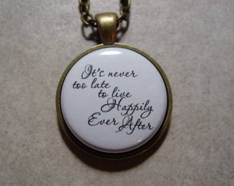 It's Never Too Late To Live Happily Ever After Necklace Inspiring Life Quote Necklace