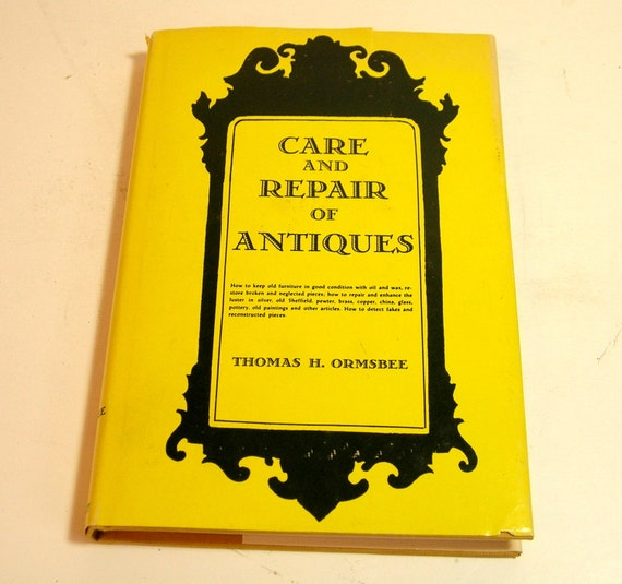Care and Repair of Antiques, Ormsbee, Thomas H.