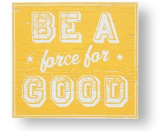 Be a force for good 14 x 15
