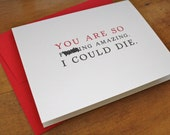 You're So Amazing I Could Die Card