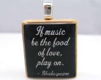 Shakespeare quote - If music be the food of love, play on - black Scrabble tile pendant
