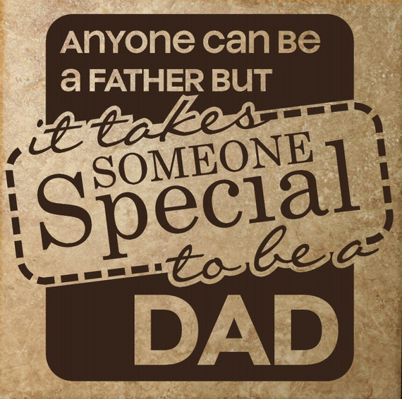 Being A Dad Quotes: Items Similar To Anyone Can Be A Father, But It Takes