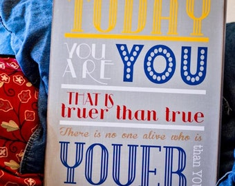 Dr Seuss Quote:  Today You are You It is Truer than True 18x24 Custom Wood Sign