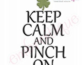 Keep Calm & Pinch On - Irish St. Patrick's Day- Instant Email Delivery Download Machine embroidery design