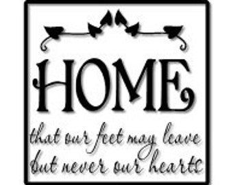 Home that our feet may leave but never our hearts wall Vinyl Decal or  Tile decal