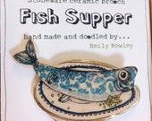 fish supper ceramic brooch