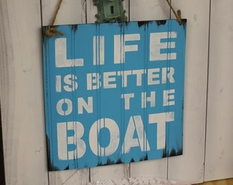LIFE is Better on the BOAT Sign/Lake house/Vacation Sign/U Choose Color