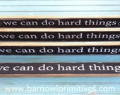 We Can Do Hard Things Over The Door small hand painted wood sign - designed to rest over a door