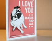 I Love You Quirks And All Pug Valentine's Day Card