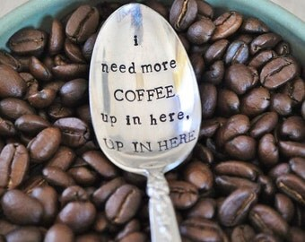 I Need More Coffee UP IN HERE (tm) -Hand Stamped Vintage Coffee Spoon for coffee Lovers- by jessicaNdesigns