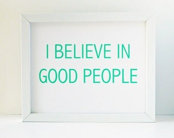 SALE I Believe In Good People Screen Printed Poster in Mint Green - Typography - Optimism - It's A Great World
