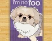 Cute Magnet with Pekingese Dog - I'm No Foo - Pekingese Gifts Refrigerator Fridge Dog Cute Magnets