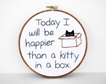 "Inspirational Embroidered Quote: ""Today I Will Be Happier Than A Kitty In A Box"" 6 inch Embroidery Hoop Fiber Art"