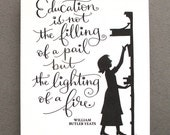 LETTERPRESS ART PRINT-Education is not the filling of a pail but the lighting of a fire. William Butler Yeats