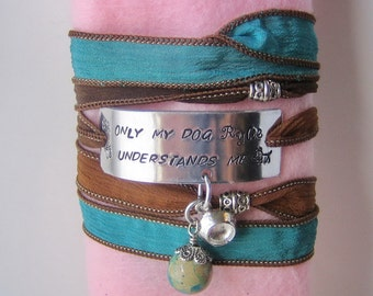 Hand Stamped - Silk Ribbon Wrap Bracelet -  Only my dog Rylie understands me - with trinkets - Personalize with your dogs name
