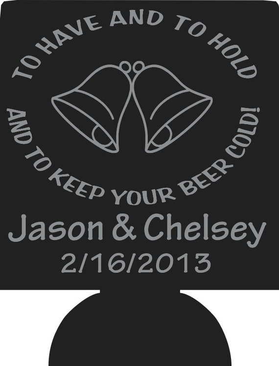 To Have And To Hold Wedding Koozies By Odysseycustomdesigns