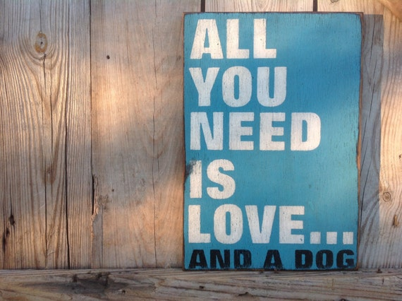 All You Need Is Love And A Dog Wooden Sign Made From Reclaimed