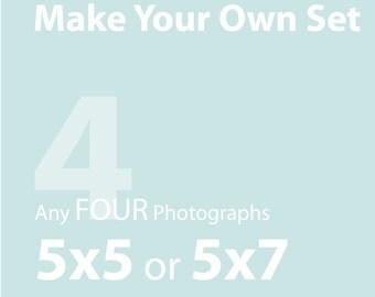 Make a set of FOUR (5x5 or 5x7) - Affordable home decor, gift idea, for the home - SAVE 25% off the individual print price