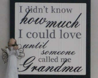 I Didn't Know How Much I Could Love Until Someone Called Me Grandma - Wooden Plaque / Sign - Black - Home Decor  Gift