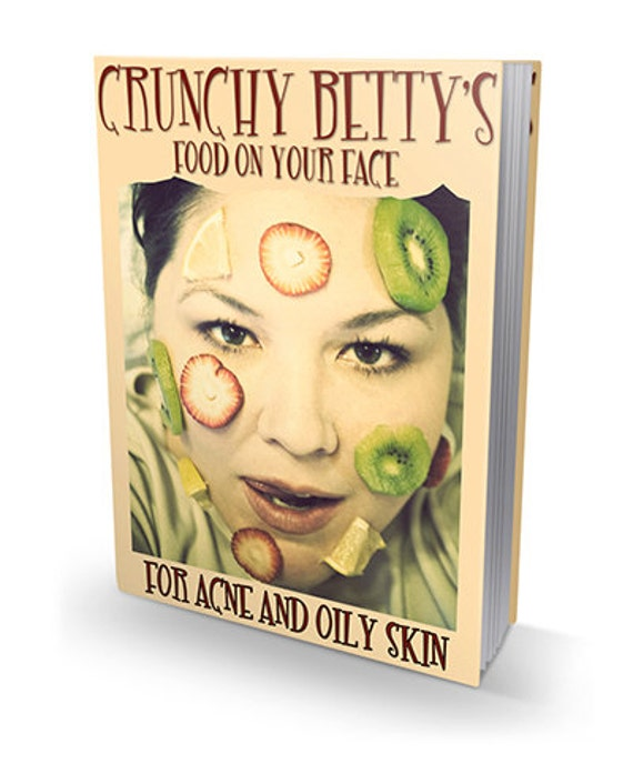 EBOOK - Crunchy Betty's Food On Your Face for Acne and Oily Skin - Download Digital File