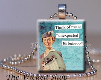 Scrabble Tile Pendant -Think of Me as Unexpected Turbulence - Airline - Flight Attendant   Free Silver Plated Ball Chain (BRAZEN 1 A B C )
