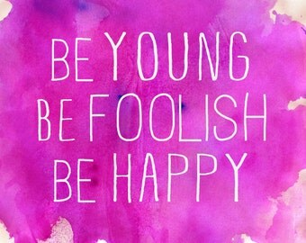 Be Young Be Foolish Be Happy 8.5x11 Watercolor Digital Print SALE