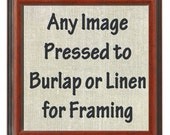 Any Image Printed to Burlap or Linen Fabric for Framing -- 15x15 fabric square