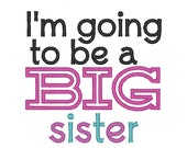 Instant Download . I'm Going to be a Big Sister Applique Embroidery Design