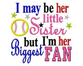 I may be her little Sister but I'm her Biggest Fan - Softball Applique - Machine Embroidery Design - 8 Sizes