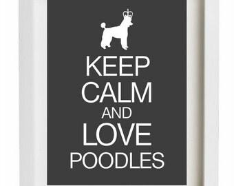 Keep Calm and Love Poodles, Dog artwork, Modern Wall Decor, Poodle Art Print
