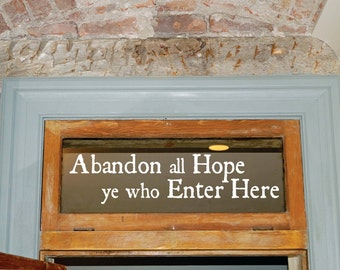 Abandon all Hope ye who Enter Here Vinyl Removable Decal Free Shipping in the USA
