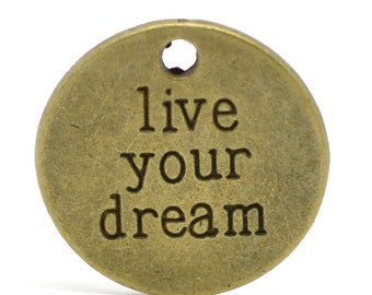20 Live Your Dream Charms - WHOLESALE -  Bronze - 20mm - Ships IMMEDIATELY from California - BC473a