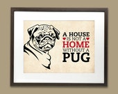 A House is Not a Home Without a Pug - dog art