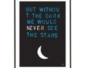Inspirational quote blue typography white moon black art poster - But without the dark we would never see the stars - A3
