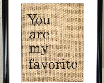 Valentine Gift - You Are My Favorite - Burlap, Sign, Perfect for that Special Someone-