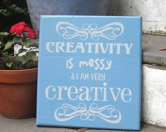 "Creativity Is Messy and I am Very Creative - Solid wood sign measuring  9""x10"""