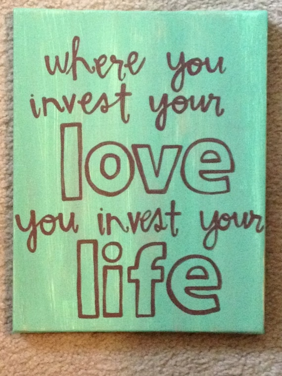 Where You Invest Your Love Quote Art Canvas Perfect Gift Or