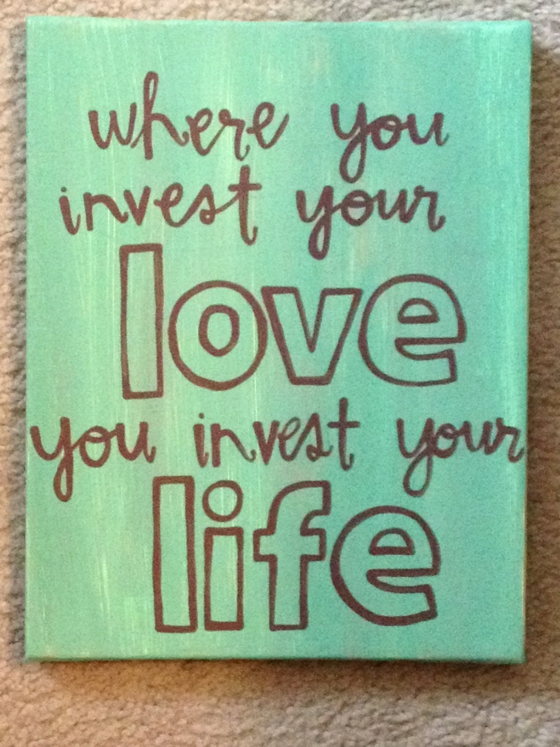 Where you invest your love quote art canvas perfect gift or for Good quotes to paint on my wall