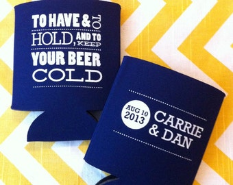 To Have and to Hold Double Sided Wedding can coolers, have hold can coolies, engagement party favor, have hold wedding favor