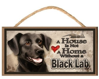 """A House is not a Home without a Black Lab v2 10"""" x 5"""" Wooden Dog Sign"""