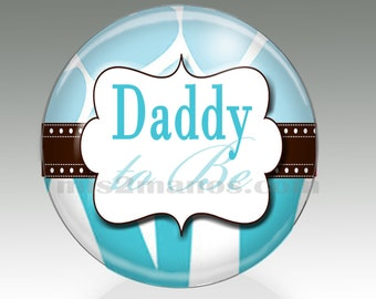 Daddy to Be Button Badge Baby Shower Pin Back Button Personalized Buttons and Magnets