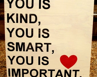 You is kind, You is smart, You is important - handpainted sign