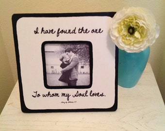 "Quote ""I have found the one to whom my soul loves"" Picture Frame"