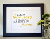 Every love story is beautiful but ours is my favorite print 8x10 Bedroom print Art for master bedroom Love quote Anniversary gift Yellow art
